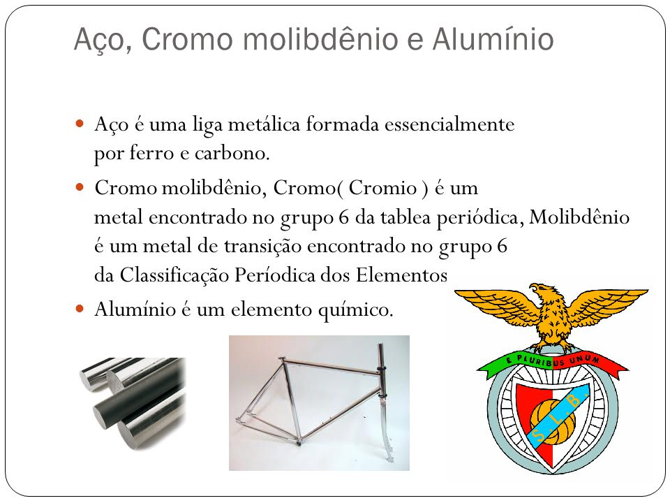 Aço, Cromo molibdênio e Alumínio