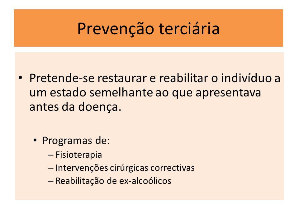 Prevenção terciária Pretende-se restaurar e reabilitar o indivíduo a um estado semelhante ao que apresentava antes da doença.