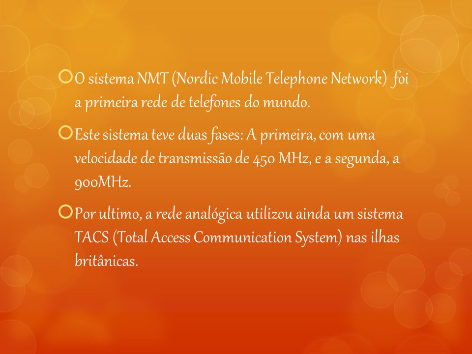 O sistema NMT (Nordic Mobile Telephone Network) foi a primeira rede de telefones do mundo.