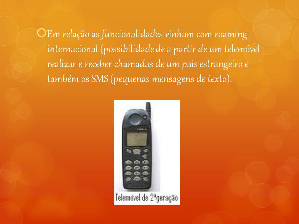 Em relação as funcionalidades vinham com roaming internacional (possibilidade de a partir de um telemóvel realizar e receber chamadas de um pais estrangeiro e também os SMS (pequenas mensagens de texto).