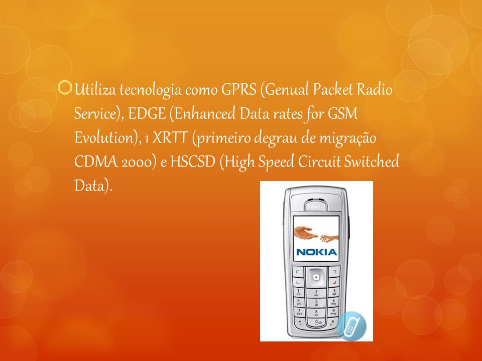 Utiliza tecnologia como GPRS (Genual Packet Radio Service), EDGE (Enhanced Data rates for GSM Evolution), 1 XRTT (primeiro degrau de migração CDMA 2000) e HSCSD (High Speed Circuit Switched Data).