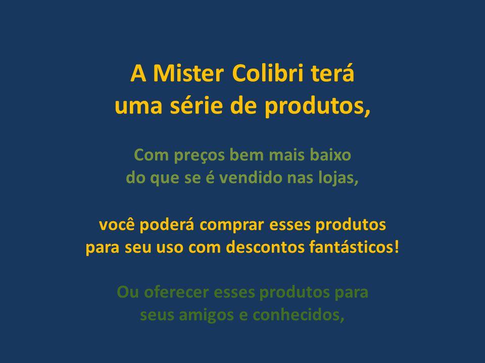 A Mister Colibri terá uma série de produtos,
