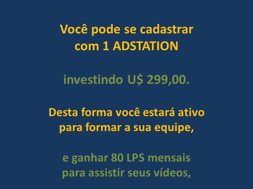 Você pode se cadastrar com 1 ADSTATION investindo U$ 299,00.