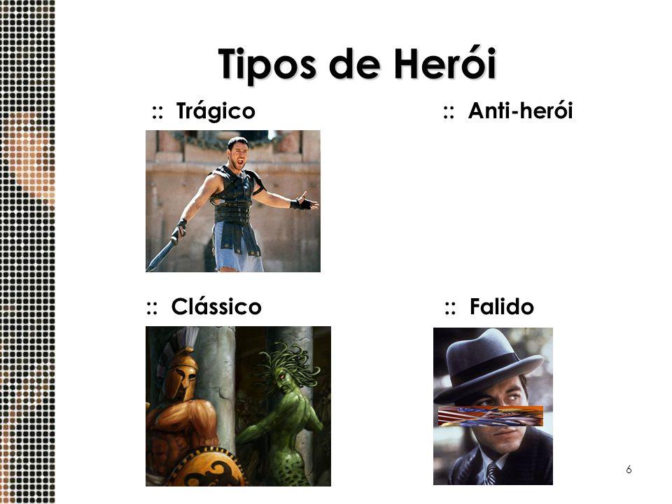 Tipos de Herói :: Trágico :: Anti-herói :: Clássico :: Falido