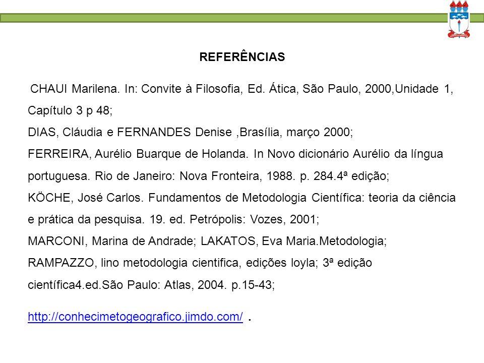 REFERÊNCIAS CHAUI Marilena. In: Convite à Filosofia, Ed. Ática, São Paulo, 2000,Unidade 1, Capítulo 3 p 48;