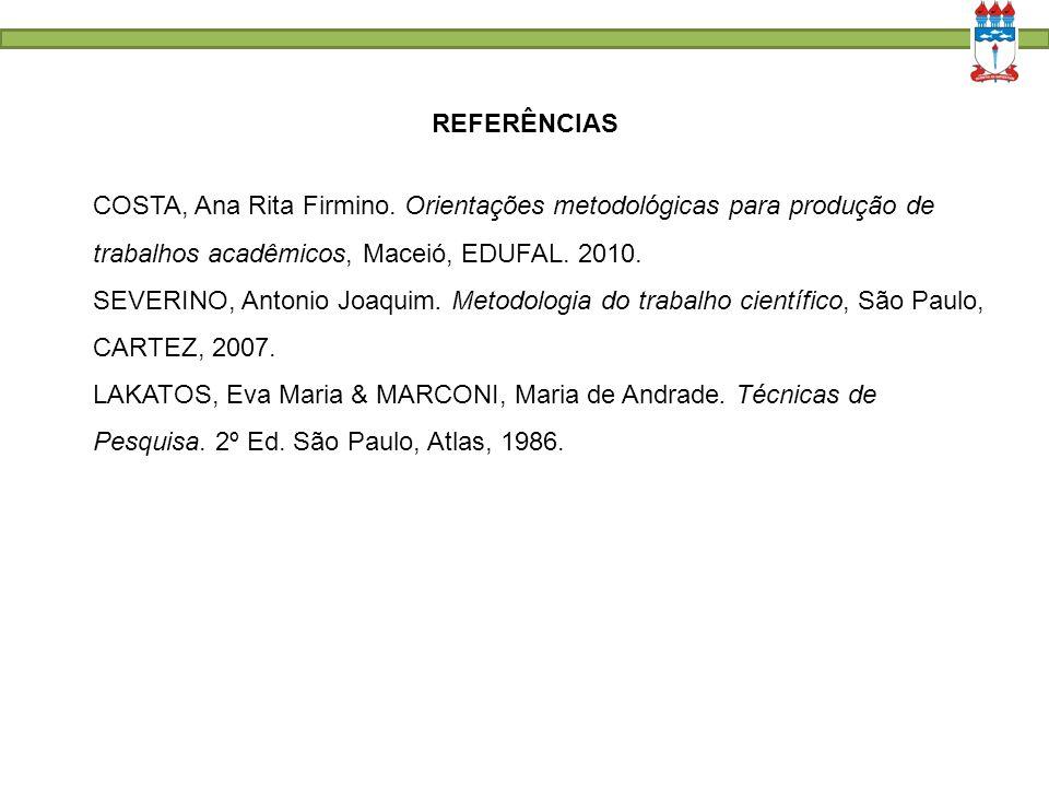 REFERÊNCIAS COSTA, Ana Rita Firmino. Orientações metodológicas para produção de trabalhos acadêmicos, Maceió, EDUFAL. 2010.