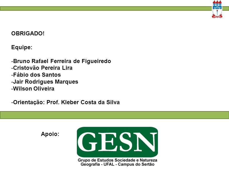 OBRIGADO! Equipe: Bruno Rafael Ferreira de Figueiredo. Cristovão Pereira Lira. Fábio dos Santos.