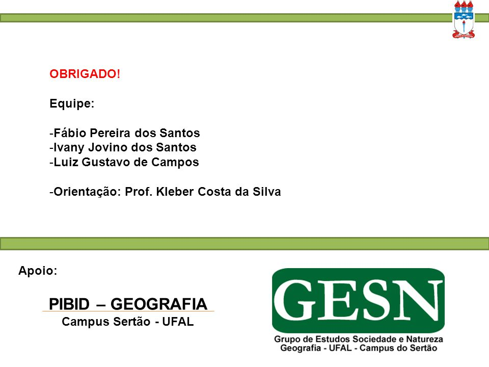 PIBID – GEOGRAFIA OBRIGADO! Equipe: Fábio Pereira dos Santos
