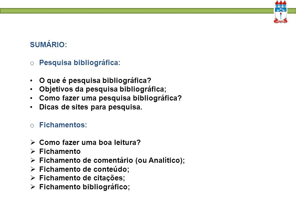 SUMÁRIO: Pesquisa bibliográfica: O que é pesquisa bibliográfica Objetivos da pesquisa bibliográfica;