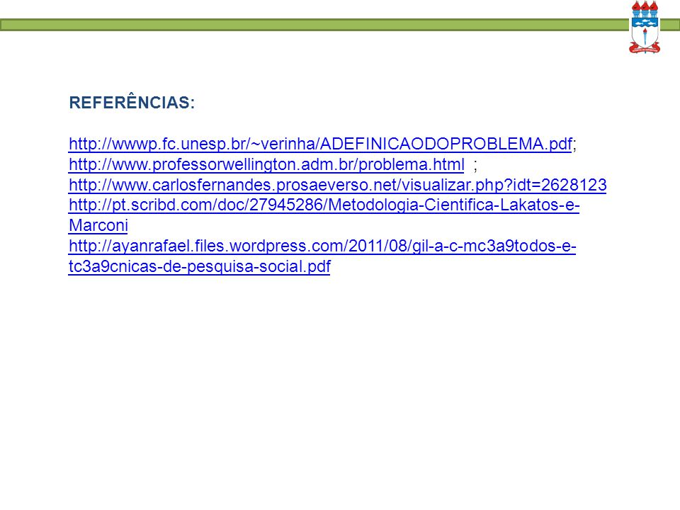 REFERÊNCIAS: http://wwwp.fc.unesp.br/~verinha/ADEFINICAODOPROBLEMA.pdf; http://www.professorwellington.adm.br/problema.html ;