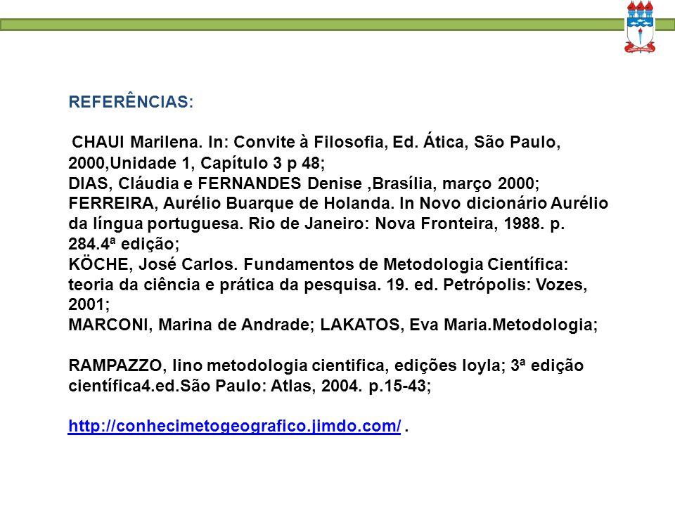 REFERÊNCIAS: CHAUI Marilena. In: Convite à Filosofia, Ed. Ática, São Paulo, 2000,Unidade 1, Capítulo 3 p 48;