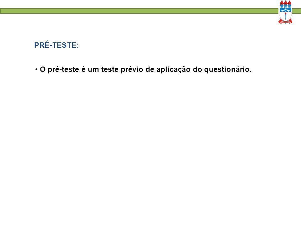 PRÉ-TESTE: O pré-teste é um teste prévio de aplicação do questionário.