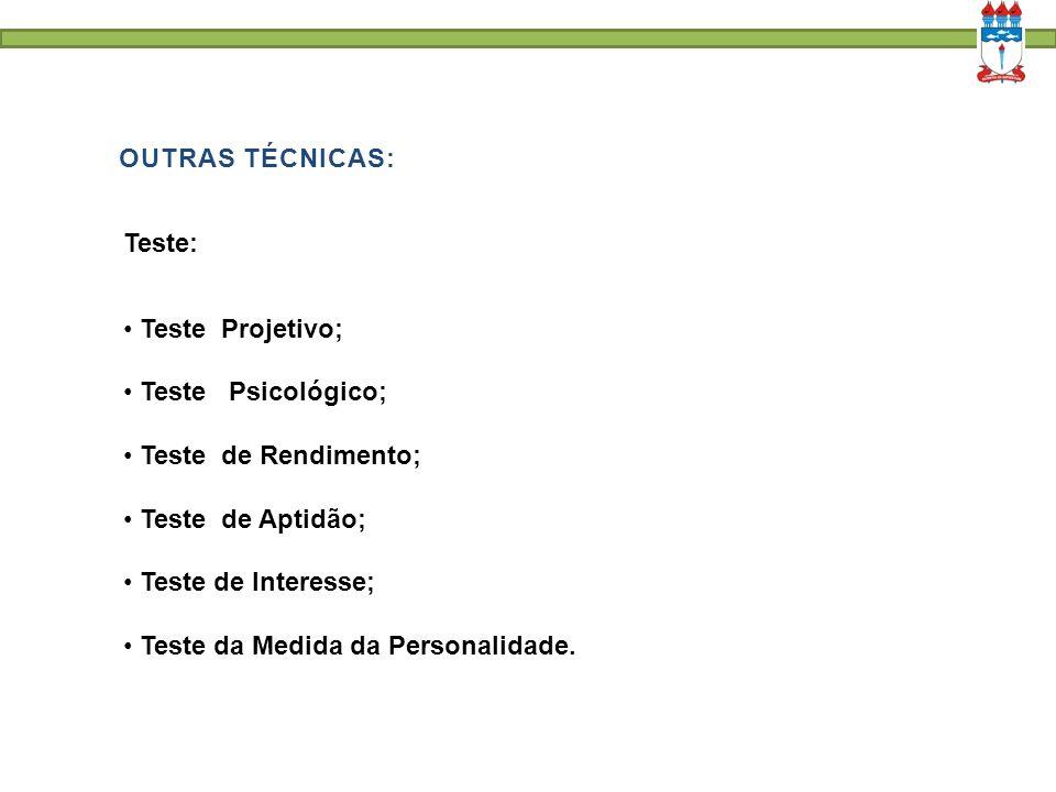 OUTRAS TÉCNICAS: Teste: Teste Projetivo; Teste Psicológico; Teste de Rendimento; Teste de Aptidão;