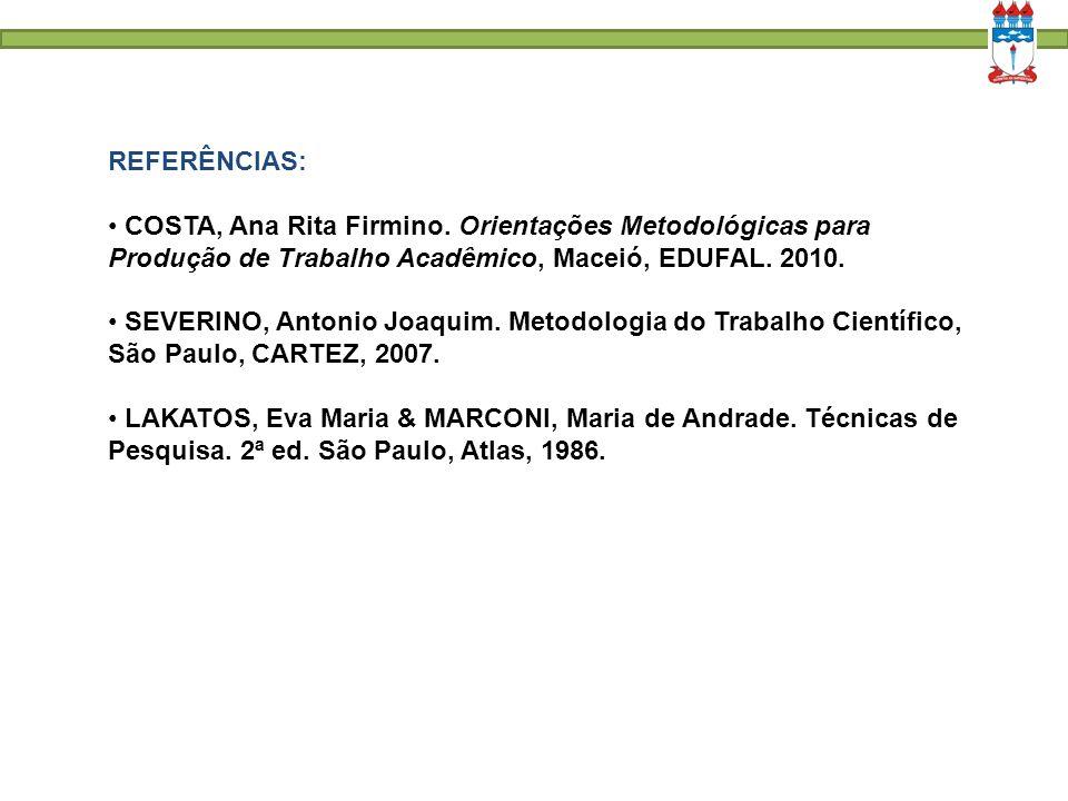 REFERÊNCIAS: COSTA, Ana Rita Firmino. Orientações Metodológicas para Produção de Trabalho Acadêmico, Maceió, EDUFAL. 2010.
