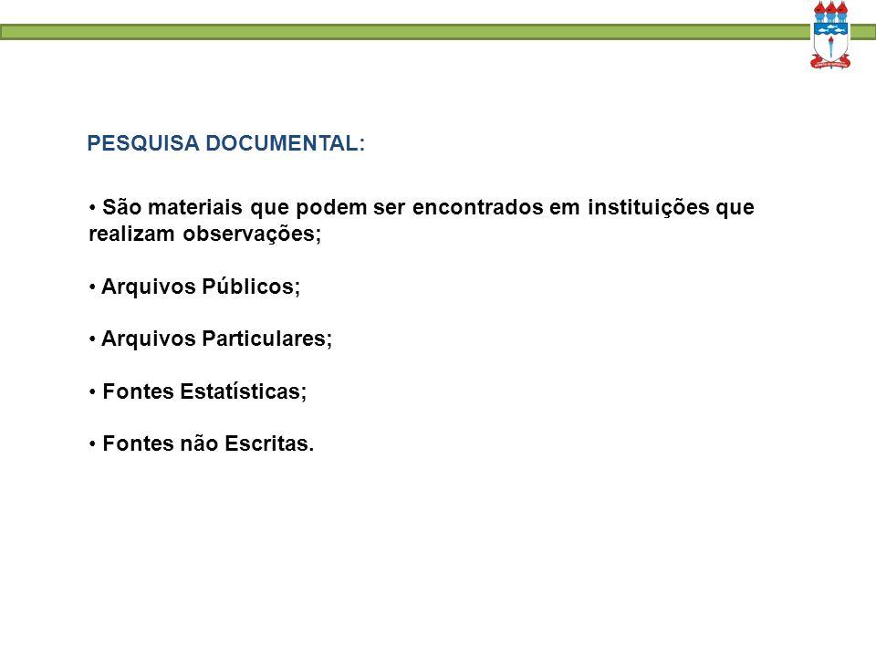 PESQUISA DOCUMENTAL: São materiais que podem ser encontrados em instituições que realizam observações;