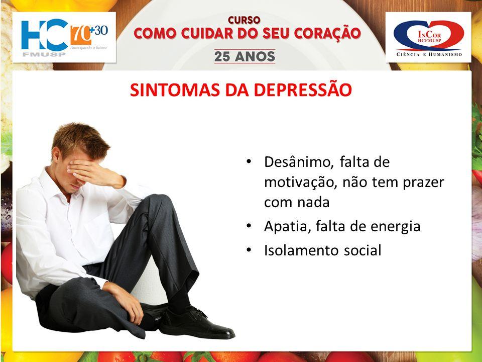 SINTOMAS DA DEPRESSÃO Desânimo, falta de motivação, não tem prazer com nada. Apatia, falta de energia.