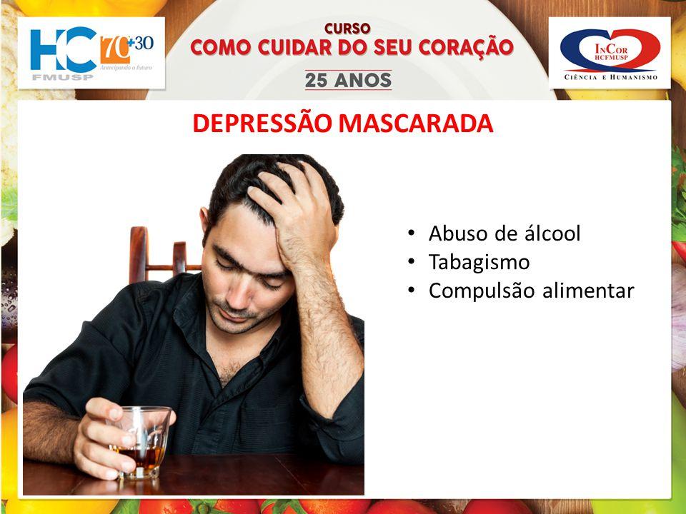 DEPRESSÃO MASCARADA Abuso de álcool Tabagismo Compulsão alimentar