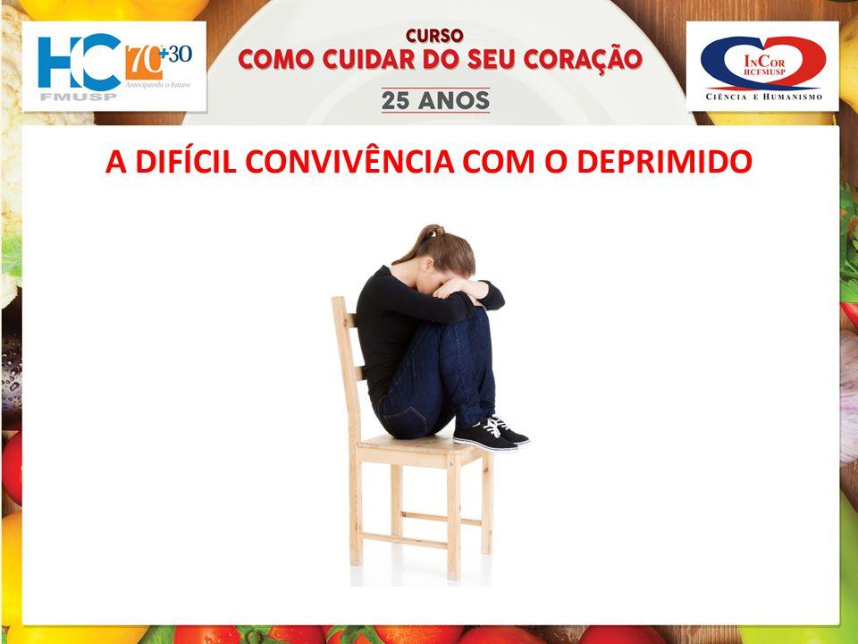 A DIFÍCIL CONVIVÊNCIA COM O DEPRIMIDO