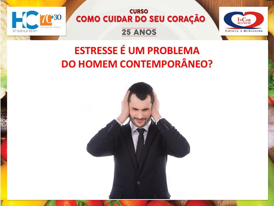 ESTRESSE É UM PROBLEMA DO HOMEM CONTEMPORÂNEO