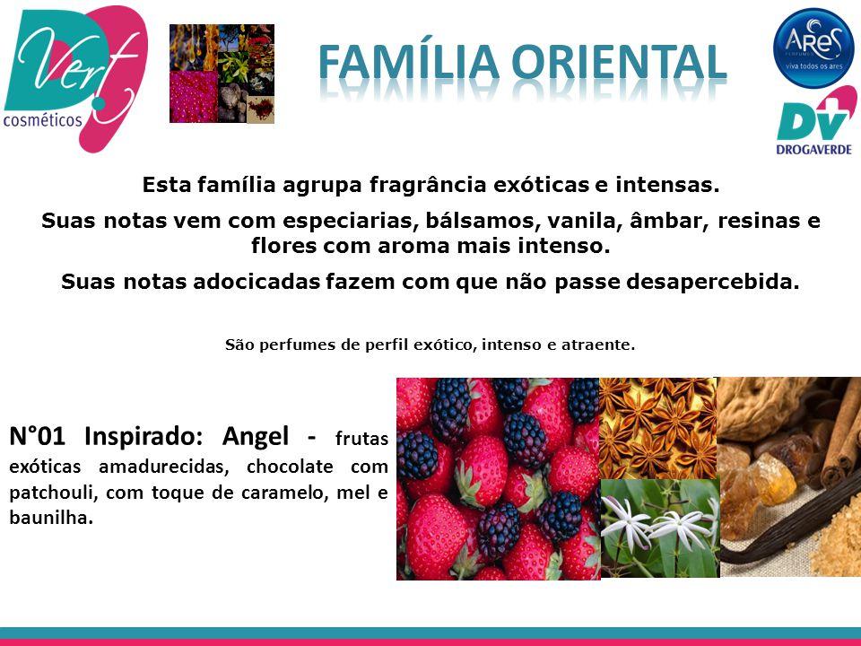 Família Oriental Esta família agrupa fragrância exóticas e intensas.