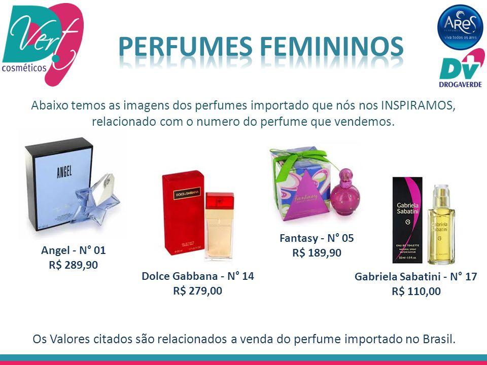 Perfumes Femininos Abaixo temos as imagens dos perfumes importado que nós nos INSPIRAMOS, relacionado com o numero do perfume que vendemos.