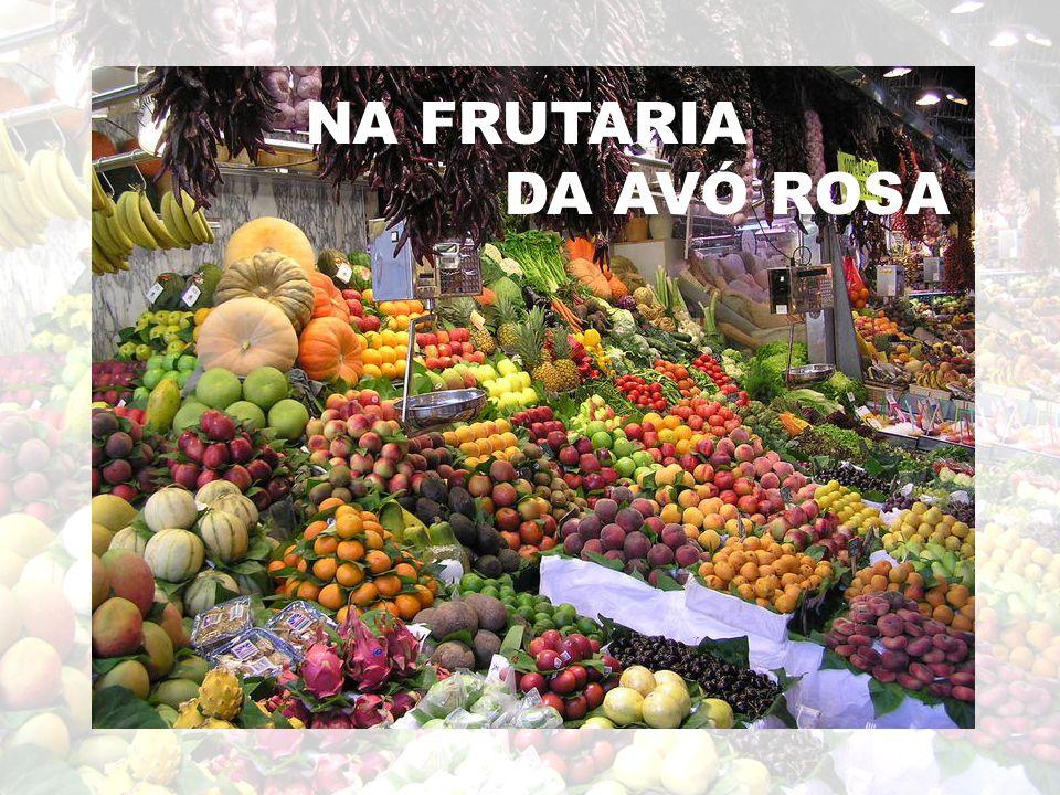 NA FRUTARIA DA AVÓ ROSA A