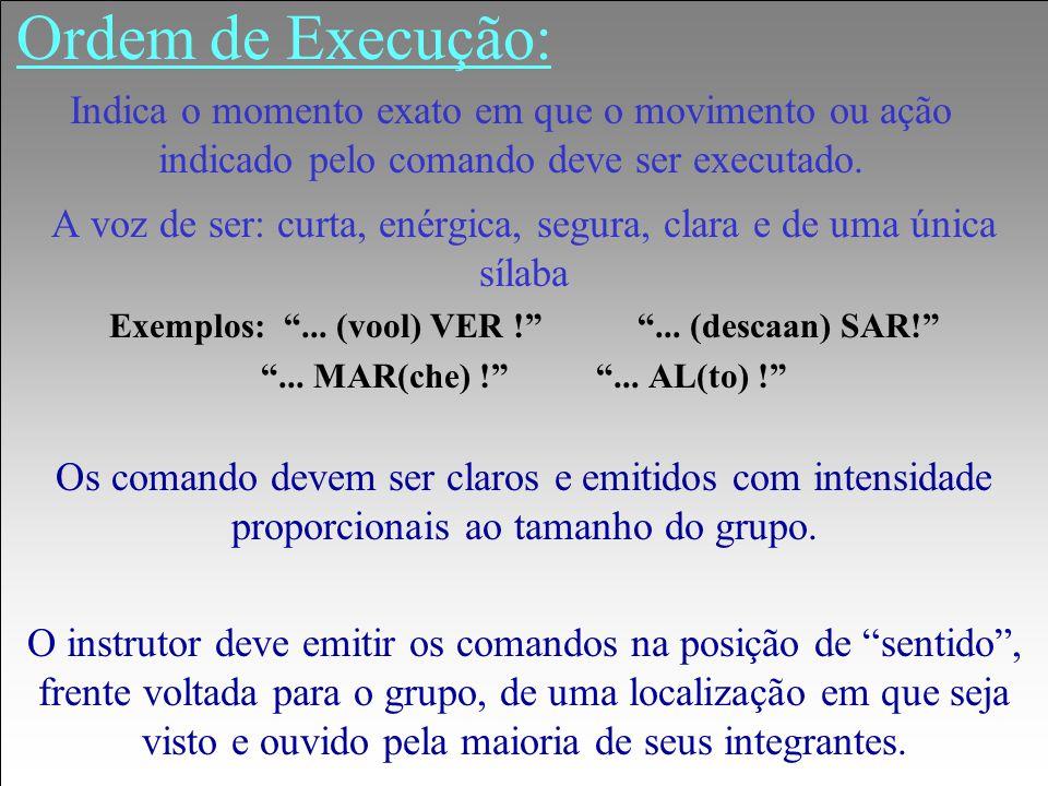 Exemplos: ... (vool) VER ! ... (descaan) SAR!
