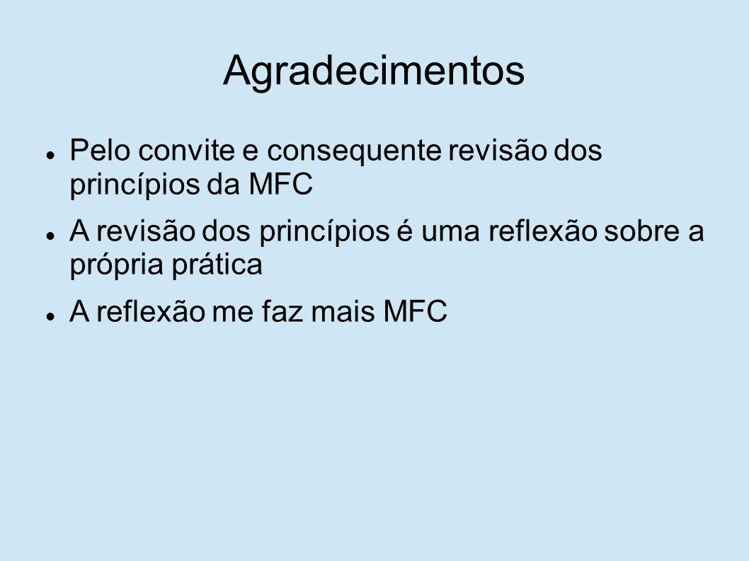 Agradecimentos Pelo convite e consequente revisão dos princípios da MFC. A revisão dos princípios é uma reflexão sobre a própria prática.