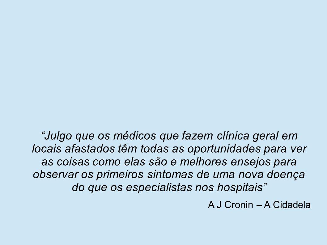 Julgo que os médicos que fazem clínica geral em locais afastados têm todas as oportunidades para ver as coisas como elas são e melhores ensejos para observar os primeiros sintomas de uma nova doença do que os especialistas nos hospitais