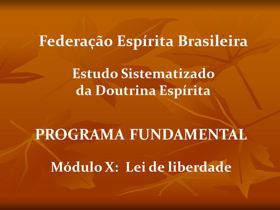 Federação Espírita Brasileira Módulo X: Lei de liberdade