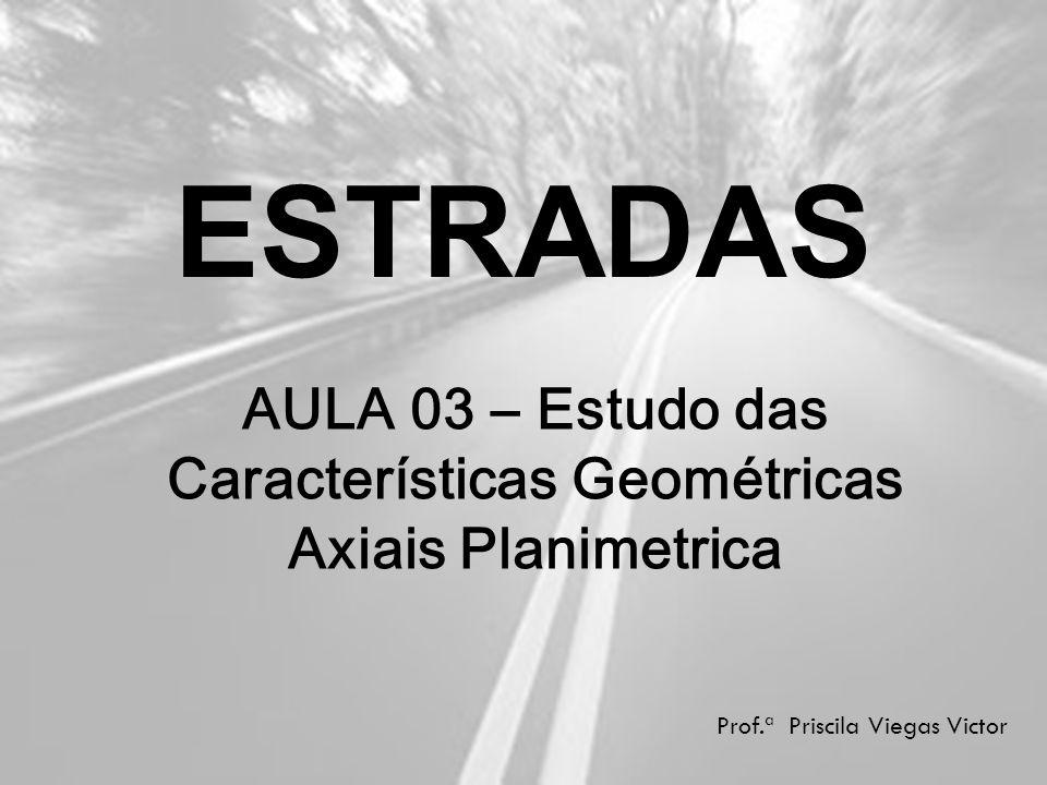 AULA 03 – Estudo das Características Geométricas Axiais Planimetrica