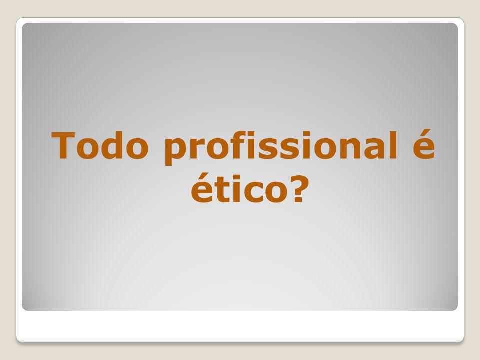 Todo profissional é ético