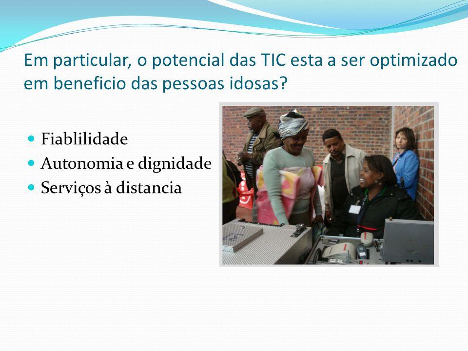 Em particular, o potencial das TIC esta a ser optimizado em beneficio das pessoas idosas