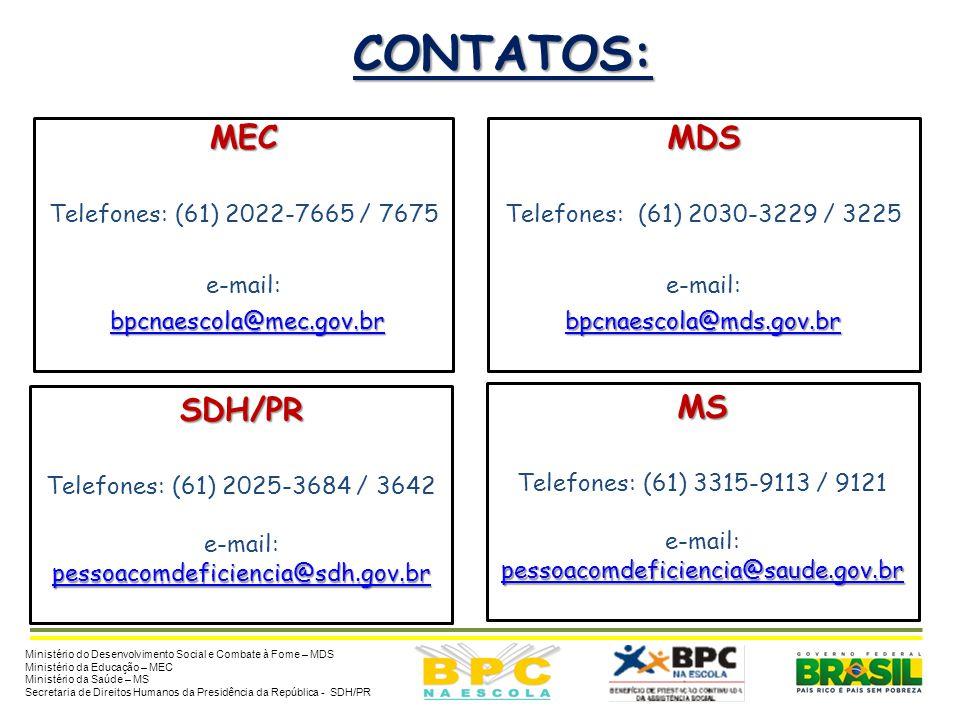CONTATOS: MEC MDS SDH/PR MS Telefones: (61) 2022-7665 / 7675 e-mail: