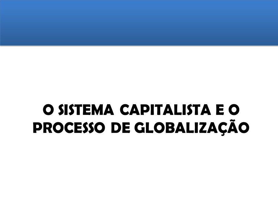 O SISTEMA CAPITALISTA E O PROCESSO DE GLOBALIZAÇÃO