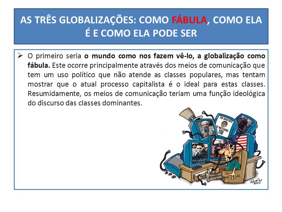 AS TRÊS GLOBALIZAÇÕES: COMO FÁBULA, COMO ELA É E COMO ELA PODE SER