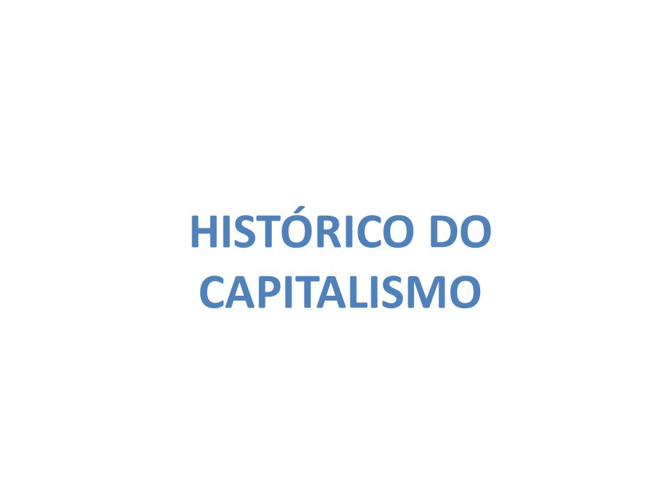 HISTÓRICO DO CAPITALISMO
