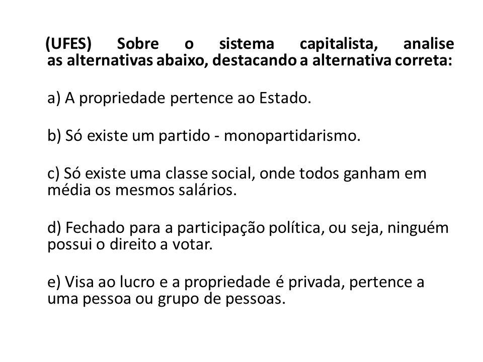 (UFES) Sobre o sistema capitalista, analise as alternativas abaixo, destacando a alternativa correta: a) A propriedade pertence ao Estado.