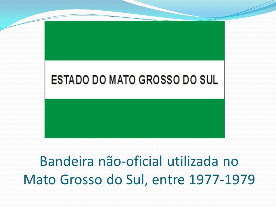 Bandeira não-oficial utilizada no Mato Grosso do Sul, entre 1977-1979