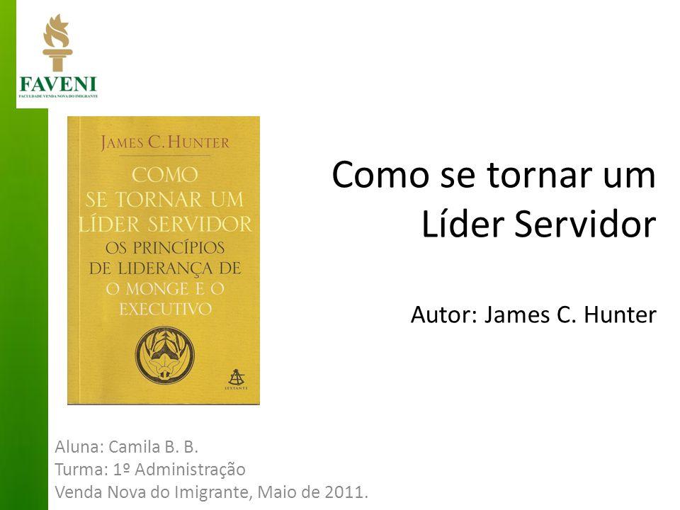 Como se tornar um Líder Servidor Autor: James C. Hunter