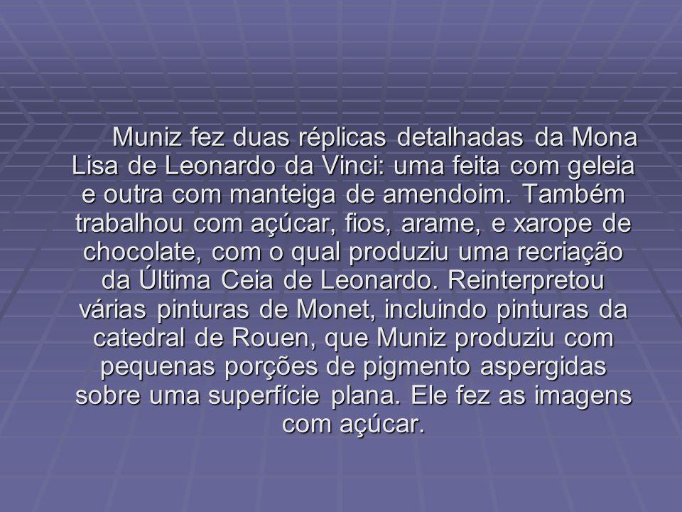 Muniz fez duas réplicas detalhadas da Mona Lisa de Leonardo da Vinci: uma feita com geleia e outra com manteiga de amendoim.