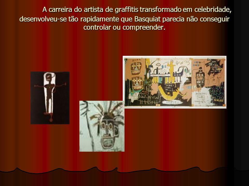 A carreira do artista de graffitis transformado em celebridade, desenvolveu-se tão rapidamente que Basquiat parecia não conseguir controlar ou compreender.