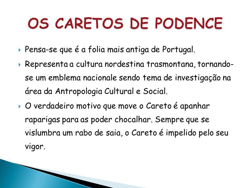 OS CARETOS DE PODENCE Pensa-se que é a folia mais antiga de Portugal.