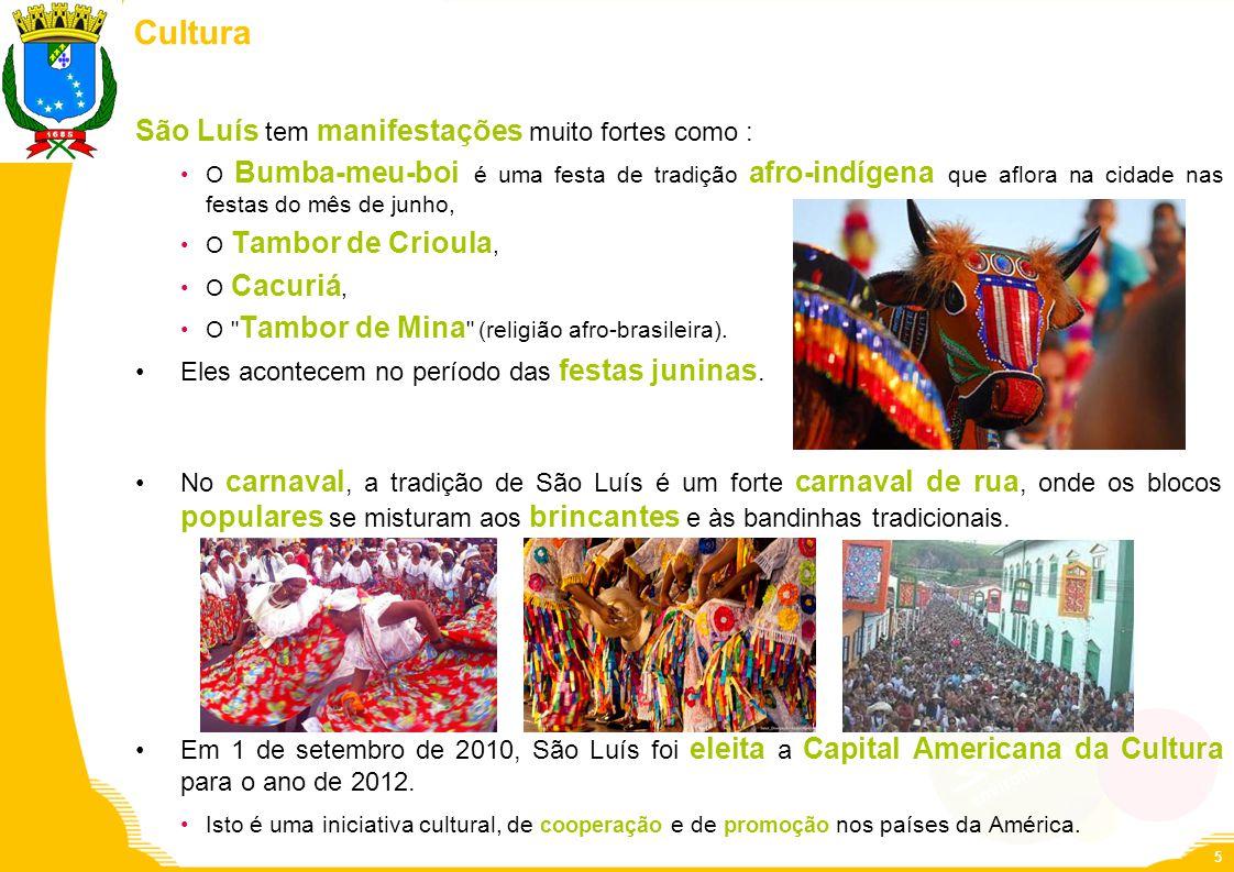 Cultura São Luís tem manifestações muito fortes como :