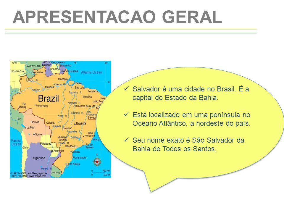 APRESENTACAO GERAL Salvador é uma cidade no Brasil. É a capital do Estado da Bahia.