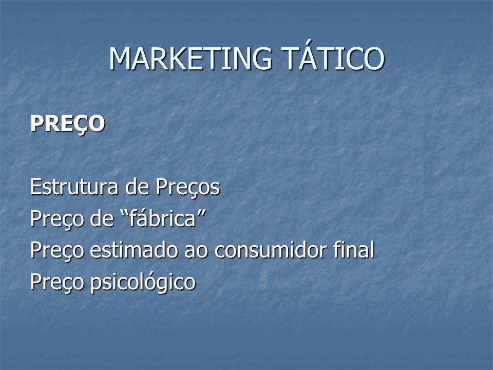 MARKETING TÁTICO PREÇO Estrutura de Preços Preço de fábrica