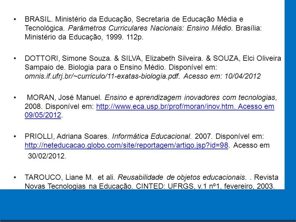 BRASIL. Ministério da Educação, Secretaria de Educação Média e Tecnológica. Parâmetros Curriculares Nacionais: Ensino Médio. Brasília: Ministério da Educação, 1999. 112p.