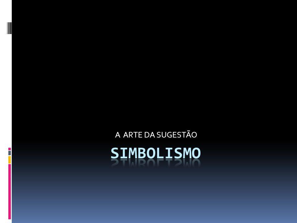 A ARTE DA SUGESTÃO SIMBOLISMO