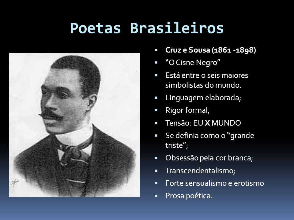 Poetas Brasileiros Cruz e Sousa (1861 -1898) O Cisne Negro