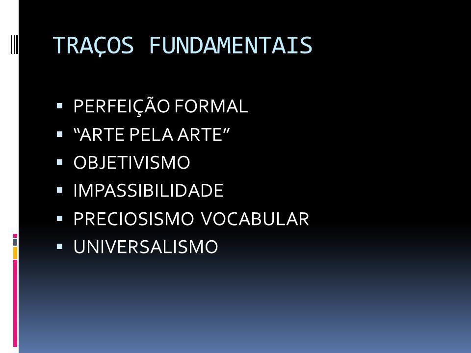 TRAÇOS FUNDAMENTAIS PERFEIÇÃO FORMAL ARTE PELA ARTE OBJETIVISMO